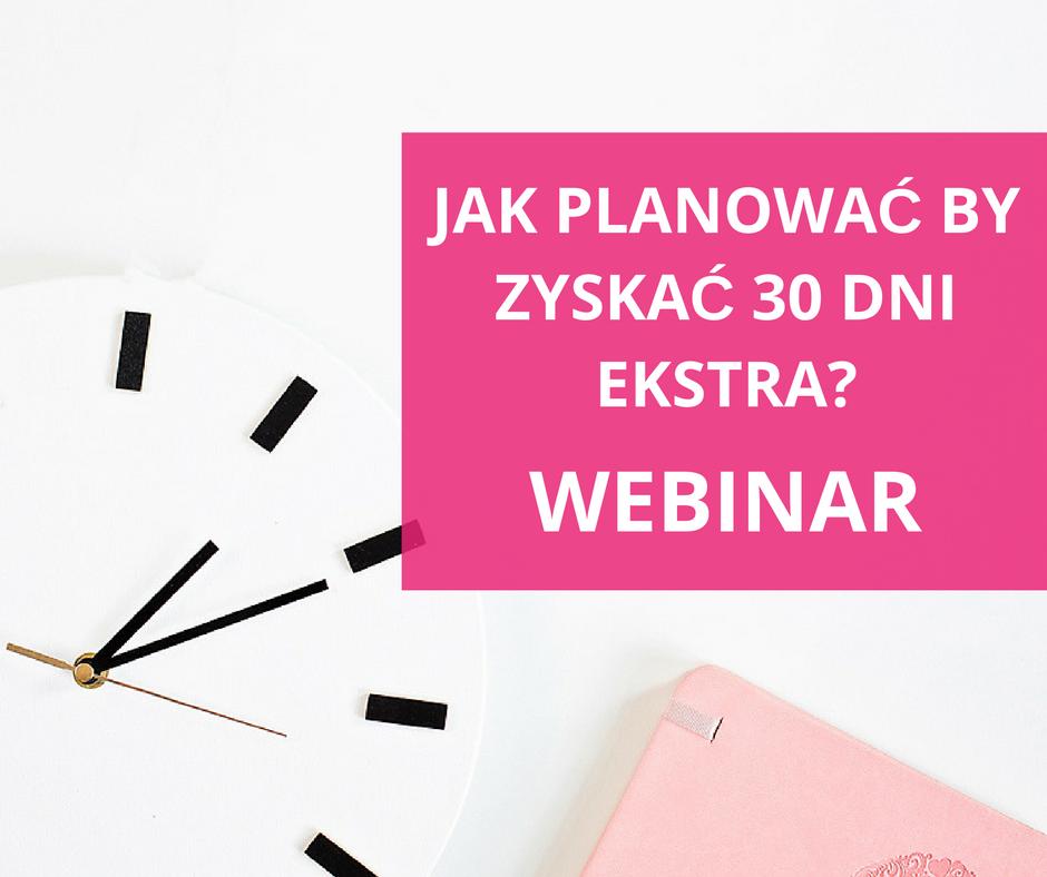 Webinar Jak planować by zyskać 30 dni ekstra? - zapis szkolenia online