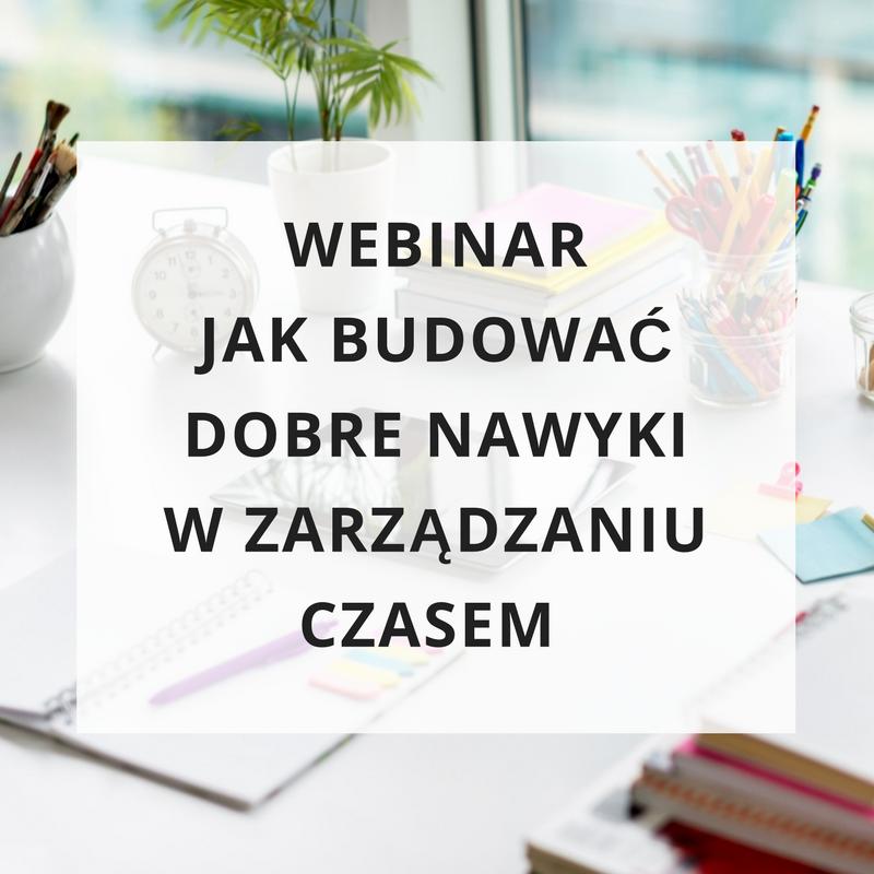 Webinar Jak budować dobre nawyki w zarządzaniu czasem - zapis szkolenia online