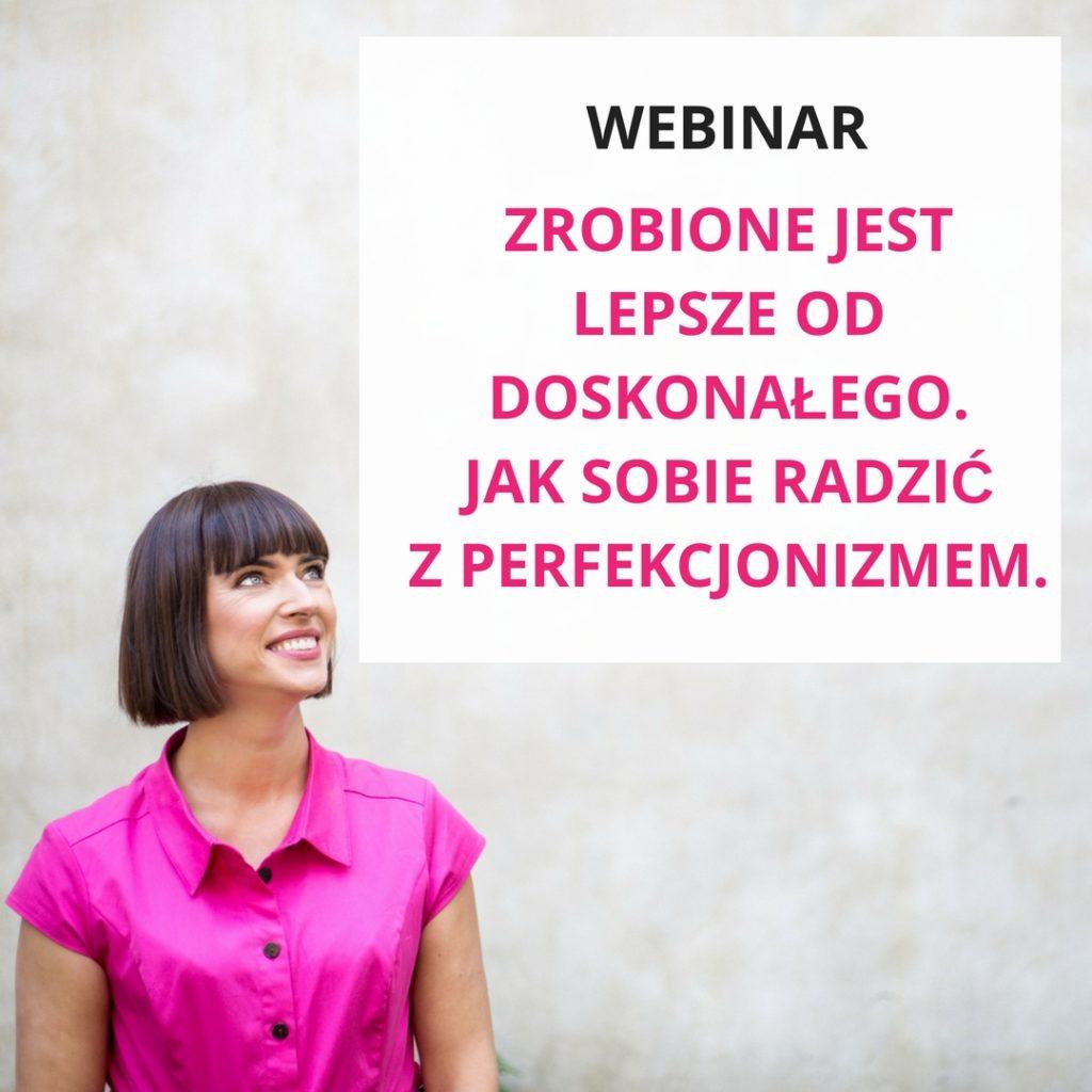 Webinar Zrobione jest lepsze od doskonałego. Jak sobie radzić z perfekcjonizmem - zapis szkolenia online