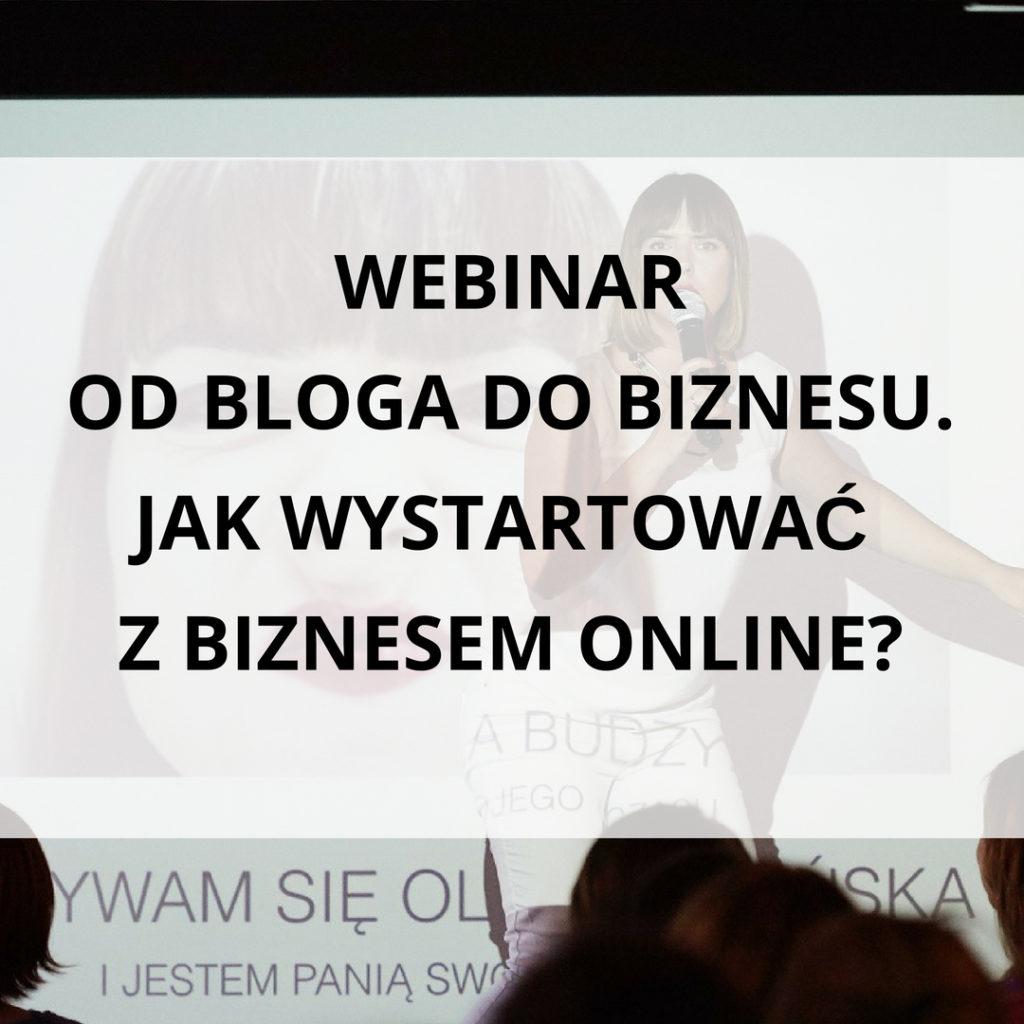 Webinar Od bloga do biznesu. Jak wystartować z biznesem online? - zapis szkolenia online