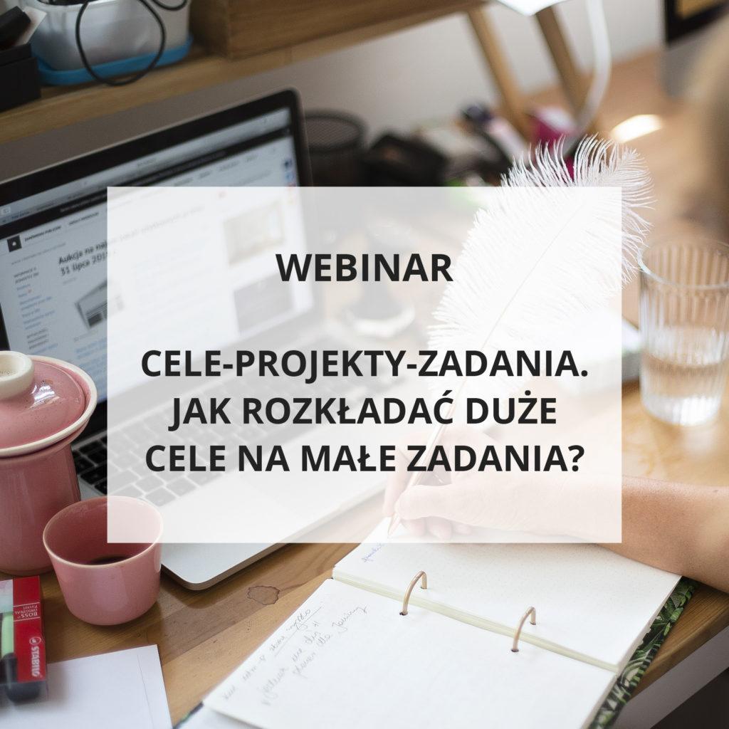 Webinar Cele - projekty - zadania. Jak rozkładać duże cele na małe zadania - Zapis szkolenia online